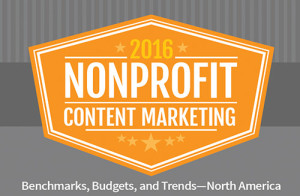 Nonprofit Content Marketing 2016: Benchmarks, Budgets, and Trends— North America.